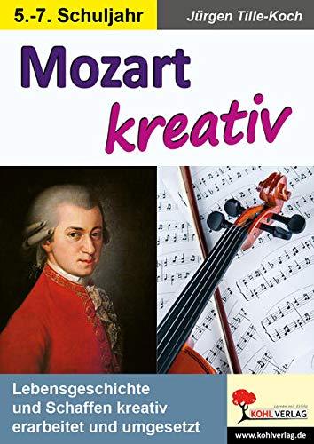 Mozart kreativ: Lebensgeschichte und Schaffen kreativ erarbeitet und umgesetzt