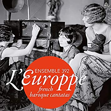 L'Europpe: French Baroque Cantatas
