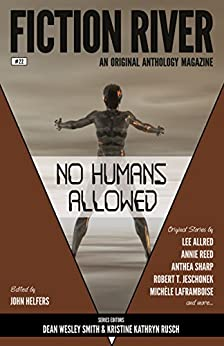 Fiction River: No Humans Allowed (Fiction River: An Original Anthology Magazine Book 22) by [Fiction River, Annie Reed, Lee Allred, Anthea Sharp, Robert T.  Jeschonek, Michèle  Laframboise, Lisa  Silverthorne, Angela Penrose, Dayle A.  Dermatis, John Helfers]