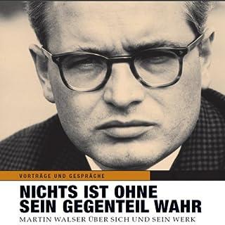 Nichts ist ohne sein Gegenteil wahr     Martin Walser über sich und sein Werk              Autor:                                                                                                                                 Martin Walser                               Sprecher:                                                                                                                                 Martin Walser                      Spieldauer: 14 Std. und 19 Min.     8 Bewertungen     Gesamt 3,9