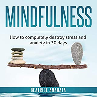Mindfulness: Mindfulness     How to Completely Destroy Stress and Anxiety in 30 Days              By:                                                                                                                                 Beatrice Anahata                               Narrated by:                                                                                                                                 Catherine O'Connor                      Length: 1 hr and 25 mins     25 ratings     Overall 5.0