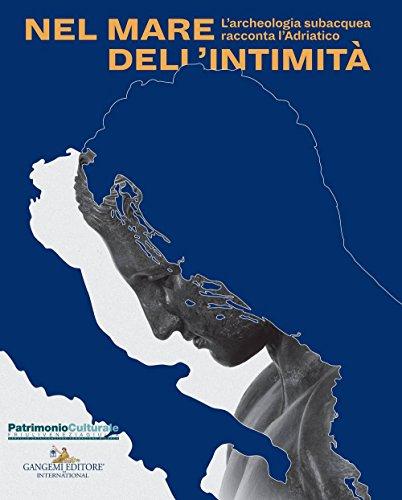 Nel mare dell'intimità. L'archeologia subacquea racconta l'Adriatico. Catalogo della mostra (Trieste, 17 dicembre 2017-1 maggio 2018). Ediz. a colori