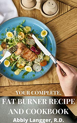 YOUR COMPLETE, FAT BURNER RECIPE AND COOKBOOK (English Edition)