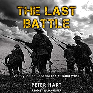 The Last Battle     Victory, Defeat, and the End of World War I              Auteur(s):                                                                                                                                 Peter Hart                               Narrateur(s):                                                                                                                                 Julian Elfer                      Durée: 13 h et 5 min     1 évaluation     Au global 4,0