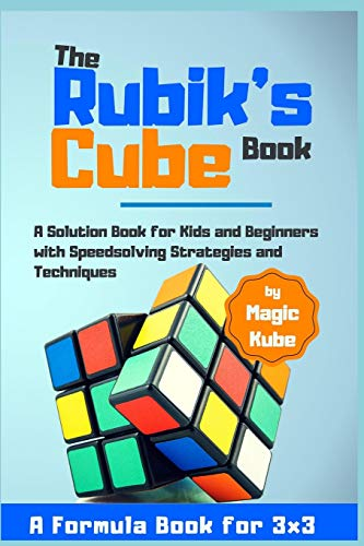 The Rubik's Cube Book: A Solution Book for Kids and Beginners with Speedsolving Strategies and Techniques (A Formula Book for 3x3)