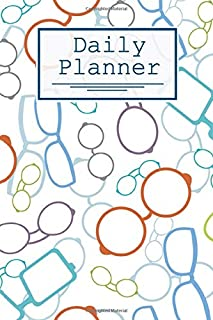 Daily Planner: Glasses Pattern: 120 Page Daily Calendar,  Schedule, Important Dates, Mood Tracker, Goals and To Do List, and Thoughts all in One! Optometrist and Optometry Students.