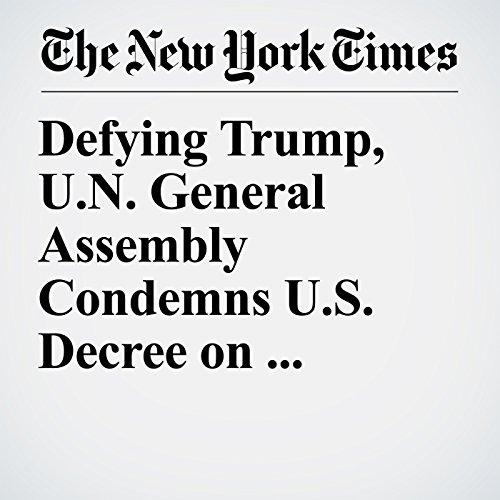 Defying Trump, U.N. General Assembly Condemns U.S. Decree on Jerusalem copertina