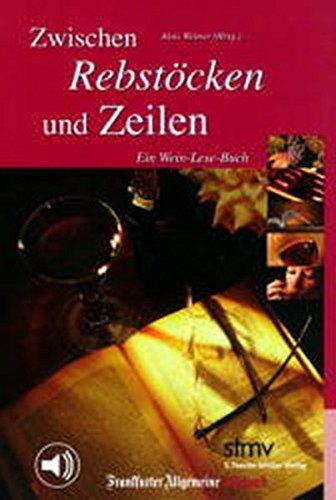 Zwischen Rebstöcken und Zeilen: Ein Wein-Lese-Buch (FAZ-Hörbuch)