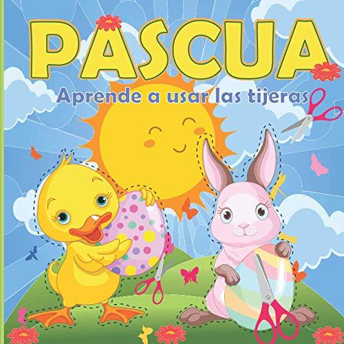 PASCUA Aprende a usar las tijeras: Libro de actividades PASCUA Un divertido cuaderno para que los más pequeños aprendan a recortar, pegar y colorear