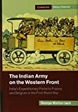 The Indian Army on the Western Front: India s Expeditionary Force to France and Belgium in the First World War (Cambridge Military Histories)