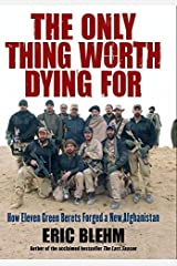 The Only Thing Worth Dying For: How Eleven Green Berets Fought for a New Afghanistan (P.S.) Kindle Edition