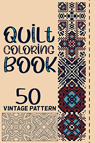 Quilt Vintage Patterns Coloring Book: Patchwork Quilt Block and Design   Quilting Pattern Coloring Book for Stress Relief and Relaxation Gift For Adult