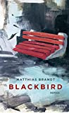 Blackbird: Roman - Matthias Brandt