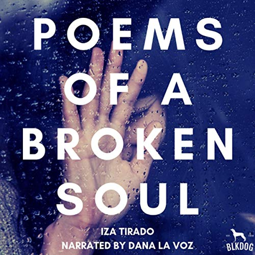 Poems of a Broken Soul                   By:                                                                                                                                 Iza Tirado                               Narrated by:                                                                                                                                 Dana La Voz                      Length: 10 mins     Not rated yet     Overall 0.0