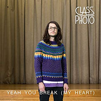 Yeah You Break (My Heart)