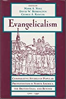 Evangelicalism: Comparative Studies of Popular Protestantism in North America, the British Isles, and Beyond, 1700-1990 (Religion in America Series (Oxford University Press).)