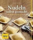 Nudeln selbst gemacht: Über 80 einfache Rezepte für Ravioli & Co. (GU einfach clever selbst...