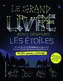 Le grand livre pour observer les étoiles - Ne plus jamais s'ennuyer - de 9 à 12 ans