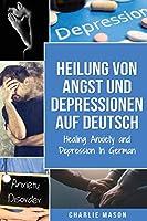 Heilung von Angst und Depressionen Auf Deutsch/ Healing Anxiety and Depression In German