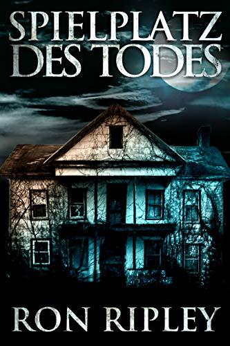 Spielplatz des Todes: Übernatürlicher Horror mit Furchteinflößenden Geistern & Spukhäusern (Spielplatz des Todes-Serie 1)