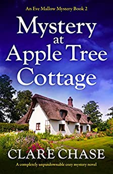 Mystery at Apple Tree Cottage: A completely unputdownable cozy mystery novel (An Eve Mallow Mystery Book 2) by [Clare Chase]