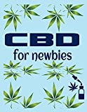 CBD For Newbies: Everything You Need To Know (English Edition)