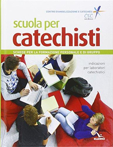 Scuola per catechisti. Schede per la formazione personale e di gruppo. Indicazioni per laboratori catechistici