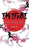 Ikigai : Manuale segreto al metodo giapponese per trovare lo scopo della vita e vivere felice