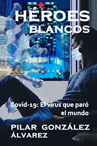 HÉROES BLANCOS: Covid-19: El virus que paró el mundo (Spanish Edition)