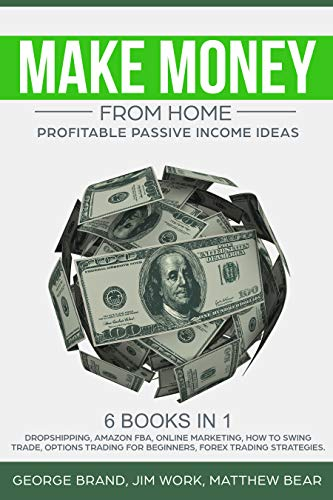 Make Money from Home: Profitable Passive Income Ideas. 6 books in 1: Dropshipping, Amazon FBA, Online Marketing, How to Swing Trade, Options Trading for ... Forex Trading Strategies (English Edition)