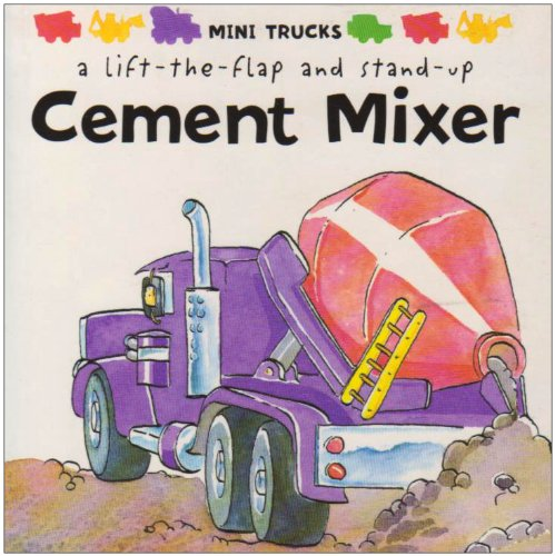 Cement Mixer: Mini Trucks Lift-the-Flap and Stand-up