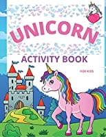 Unicorn Activity Book for Kids: Amazing Coloring and Activity Book with Over 50 Fun Activities for Kids Ages 4-8/Fun and Educational Children's Workbook with Mazes, Dot to Dot, Tracing Letters and Unicorn Coloring Pages