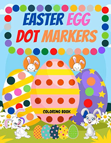 Easter Egg Dot Markers Coloring Book: Dot Markers Activity Book for Toddlers.47 Coloring Pages