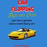 Car Flipping: Learn How to Generate Passive Income Flipping Cars