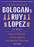 Bologan's Ruy Lopez for Black: How to Play for a Win against the Spanish Opening - Victor Bologan