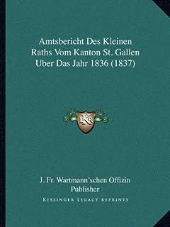 Amtsbericht Des Kleinen Raths Vom Kanton St. Gallen Uber Das Jahr 1836 (1837)