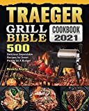 Traeger Grill Bible Cookbook 2021: 500 Delicious Dependable Recipes for Smart People on A Budget