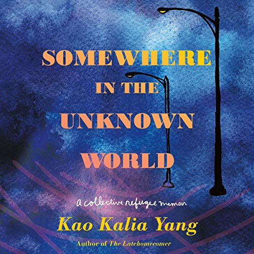 Somewhere in the Unknown World Audiobook By Kao Kalia Yang cover art