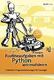 Routineaufgaben mit Python automatisieren: Praktische Programmierlösungen für Einsteiger - Al Sweigart
