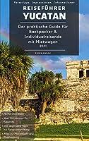 Reisefuehrer Yucatan: Der praktische Guide fuer Backpacker & Individualreisende mit Mietwagen
