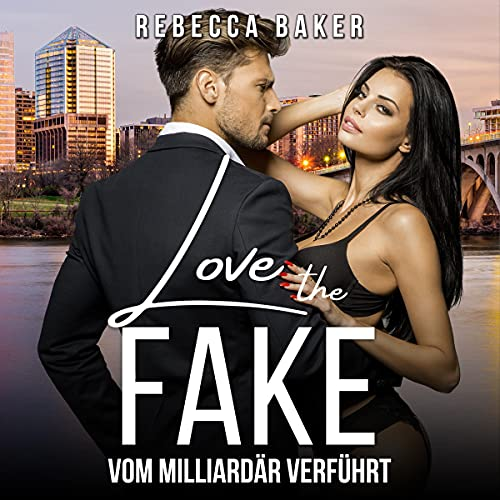 Love the Fake - Vom Milliardär verführt Titelbild