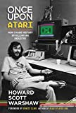 Once Upon Atari: How I made history by killing an industry (English Edition)