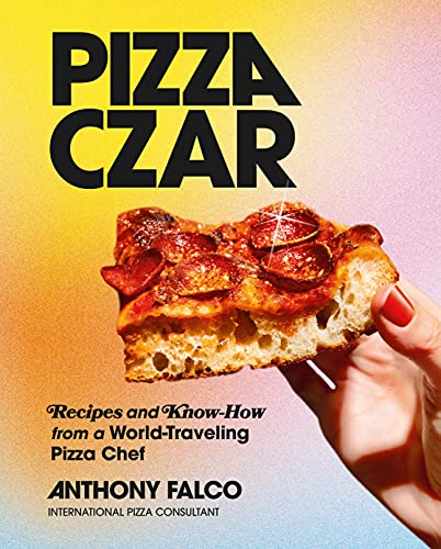 Pizza Czar: Recipes and Know-How from a World-Traveling Pizza Chef (English Edition)