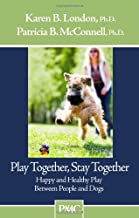 Play Together, Stay Together: Happy and Healthy Play Between People and Dogs: 1
