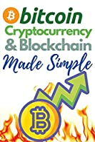 Bitcoin, Cryptocurrency and Blockchain Made Simple!: The Only 2 in 1 Bundle You Need to Master the World of Cryptocurrency and Day Trading - Learn to Trade and Invest like a Market Wizard!