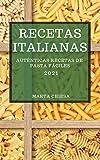 RECETAS ITALIANAS 2021 (ITALIAN COOKBOOK 2021 SPANISH EDITION): AUTÉNTICAS RECETAS DE PASTA FÁCILES