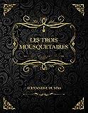 Les Trois Mousquetaires: Alexandre Dumas Œuvre complète non abrégé: Alexandre Dumas OEuvre complète non abrégé