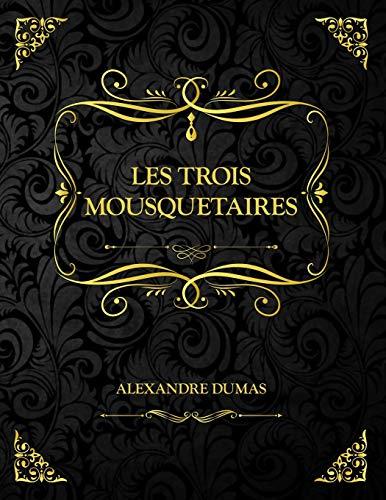Les Trois Mousquetaires: Alexandre Dumas Œuvre complète non abrégé