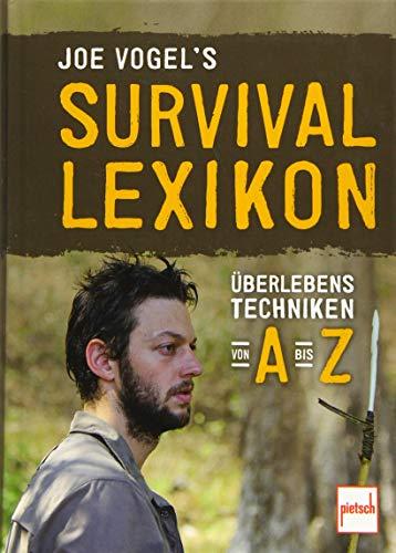 Joe Vogel's Survival-Lexikon: Überlebenstechniken von A bis Z