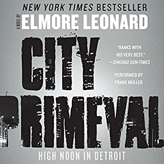 City Primeval     High Noon in Detroit              By:                                                                                                                                 Elmore Leonard                               Narrated by:                                                                                                                                 Frank Muller                      Length: 6 hrs and 36 mins     265 ratings     Overall 4.2